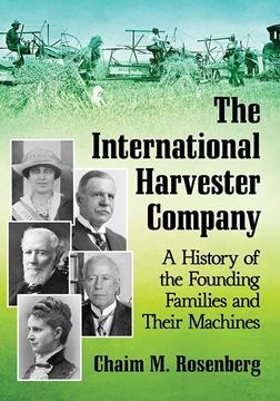 Picture of The International Harvester Company: A History Of The Founding Families And Their Machines
